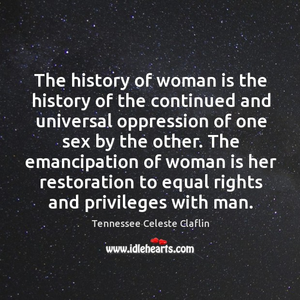 The emancipation of woman is her restoration to equal rights and privileges with man. Image