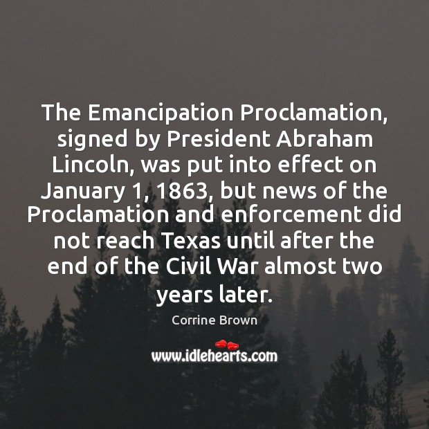 The Emancipation Proclamation, signed by President Abraham Lincoln, was put into effect Image