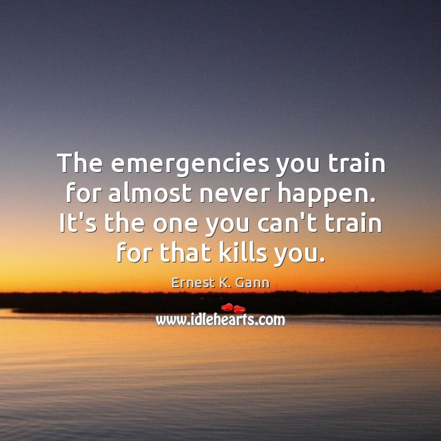 Image, The emergencies you train for almost never happen. It's the one you