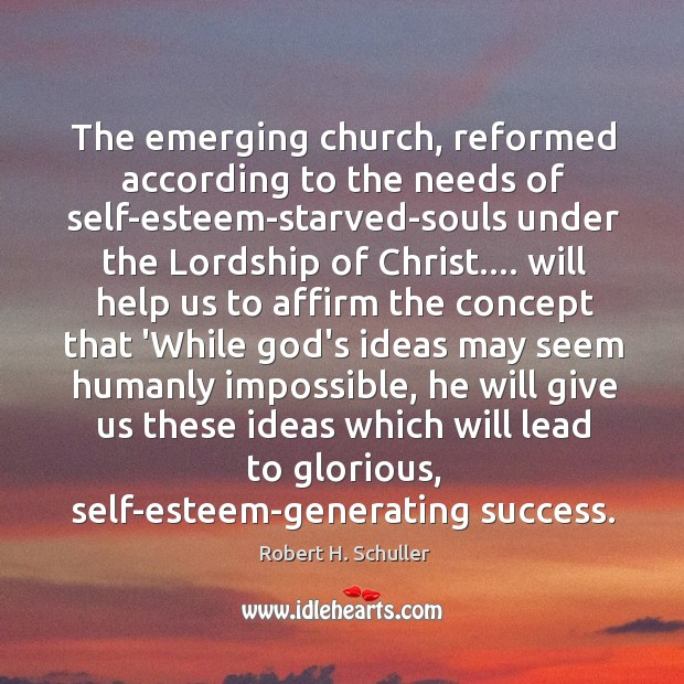 The emerging church, reformed according to the needs of self-esteem-starved-souls under the Image