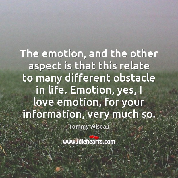 The emotion, and the other aspect is that this relate to many Image