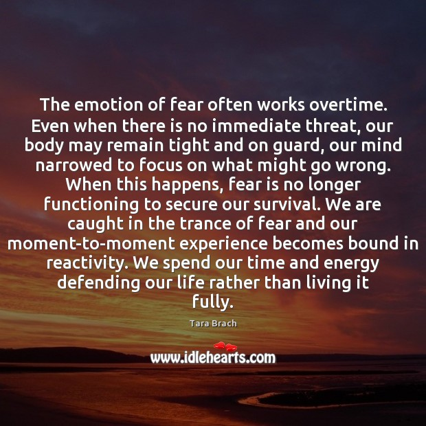 The emotion of fear often works overtime. Even when there is no Image