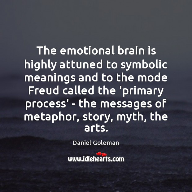 The emotional brain is highly attuned to symbolic meanings and to the Daniel Goleman Picture Quote