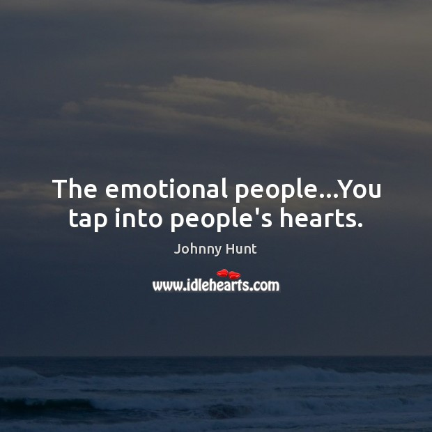Johnny Hunt Picture Quote image saying: The emotional people…You tap into people's hearts.
