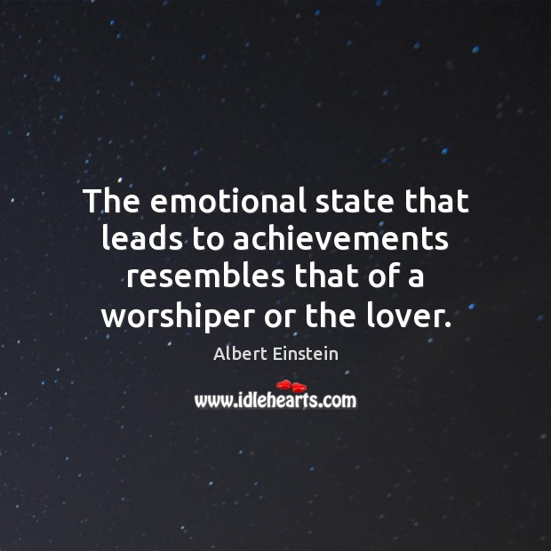 Image, The emotional state that leads to achievements resembles that of a worshiper or the lover.