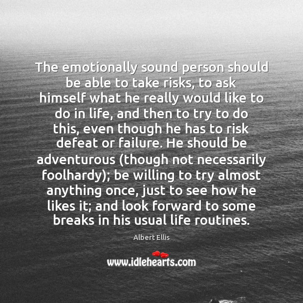 The emotionally sound person should be able to take risks, to ask Image