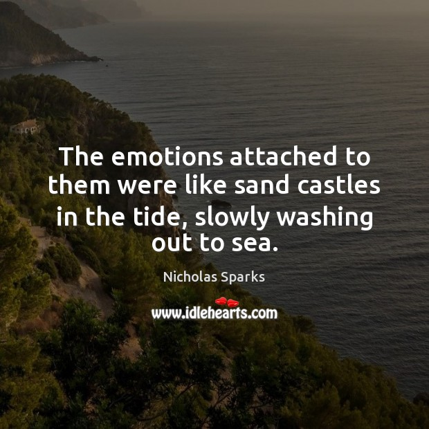 The emotions attached to them were like sand castles in the tide, Image