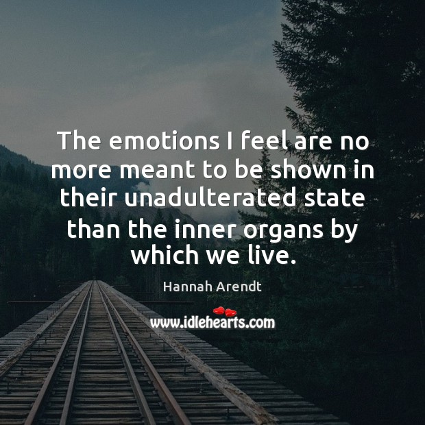 The emotions I feel are no more meant to be shown in Hannah Arendt Picture Quote