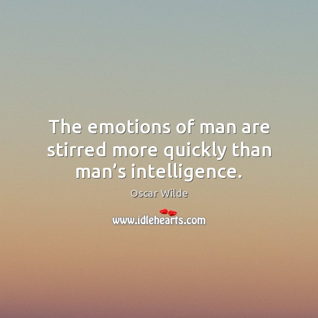 The emotions of man are stirred more quickly than man's intelligence. Image