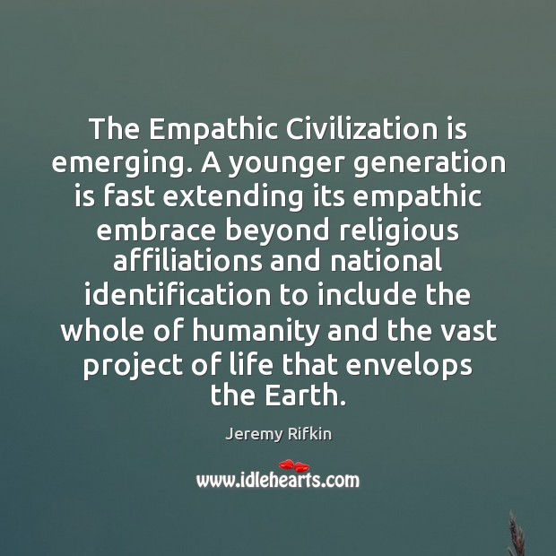 The Empathic Civilization is emerging. A younger generation is fast extending its Image