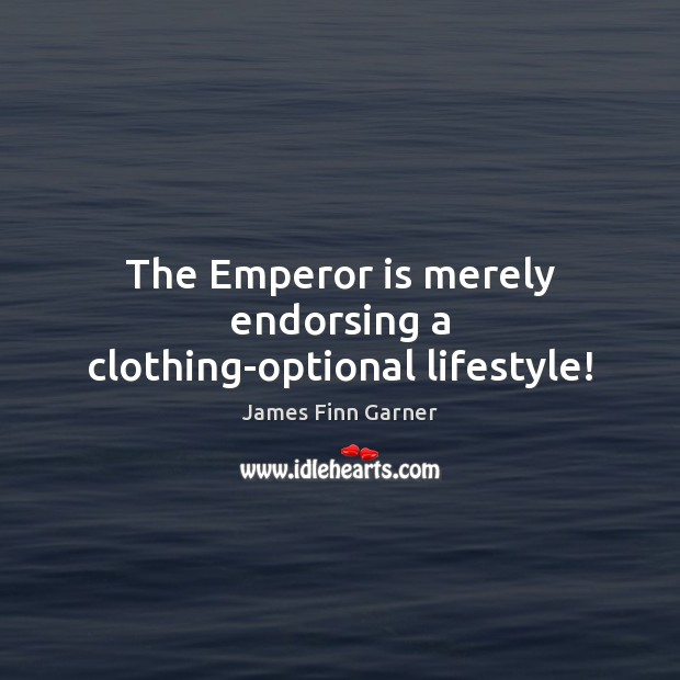 The Emperor is merely endorsing a clothing-optional lifestyle! Image
