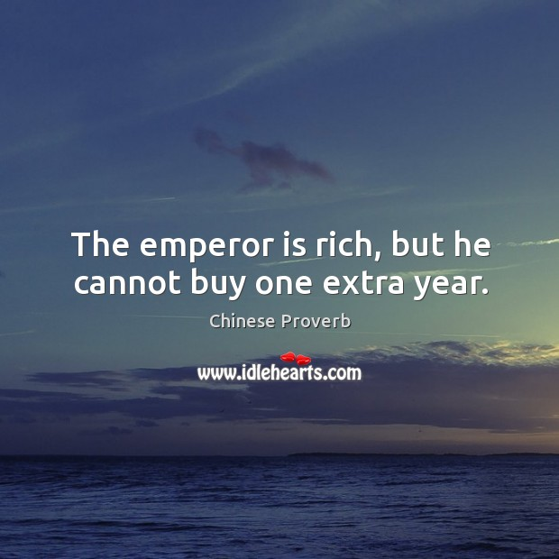Image, The emperor is rich, but he cannot buy one extra year.