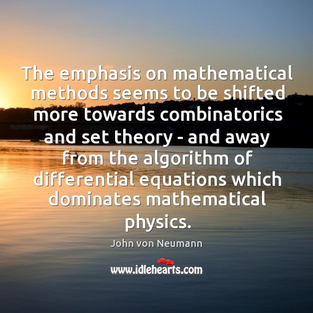 The emphasis on mathematical methods seems to be shifted more towards combinatorics John von Neumann Picture Quote