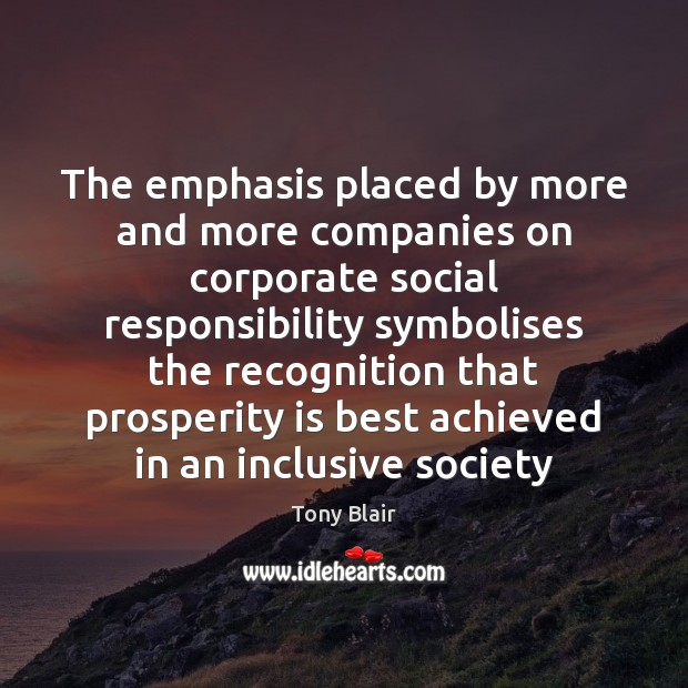 The emphasis placed by more and more companies on corporate social responsibility Social Responsibility Quotes Image