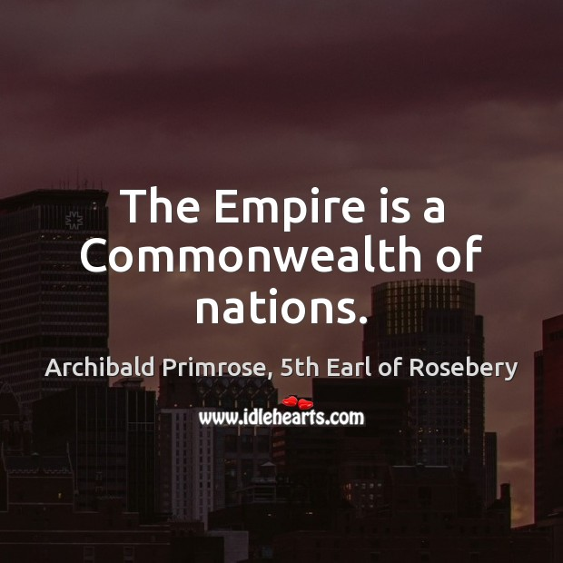 Image, The Empire is a Commonwealth of nations.