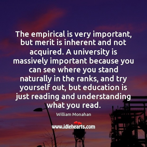 The empirical is very important, but merit is inherent and not acquired. William Monahan Picture Quote