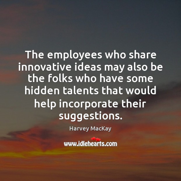 The employees who share innovative ideas may also be the folks who Image