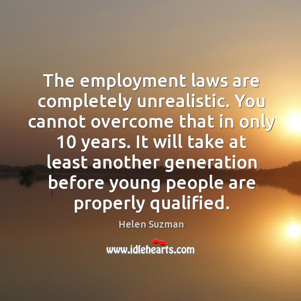 The employment laws are completely unrealistic. You cannot overcome that in only 10 years. Image
