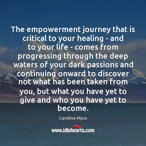 The empowerment journey that is critical to your healing – and to Caroline Myss Picture Quote