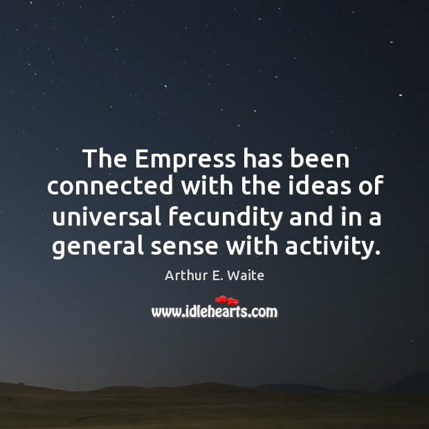 Image, The empress has been connected with the ideas of universal fecundity and in a general sense with activity.