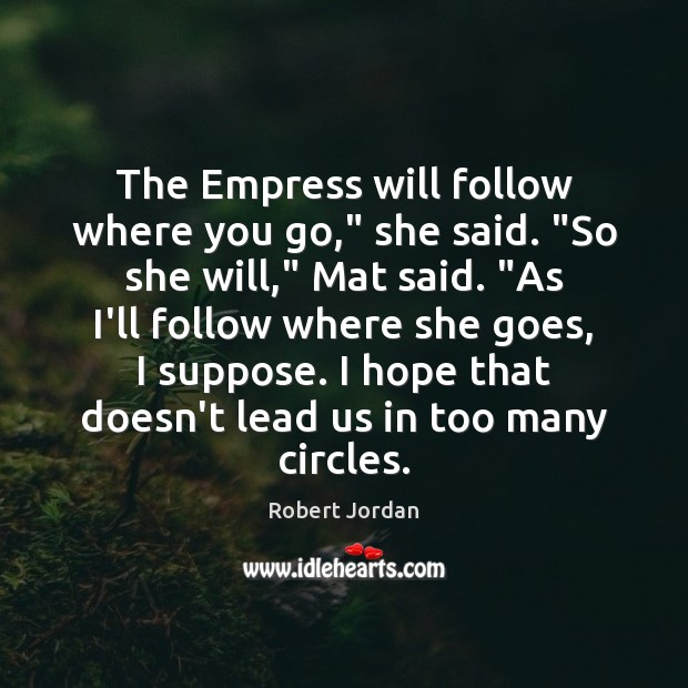 """The Empress will follow where you go,"""" she said. """"So she will,"""" Robert Jordan Picture Quote"""