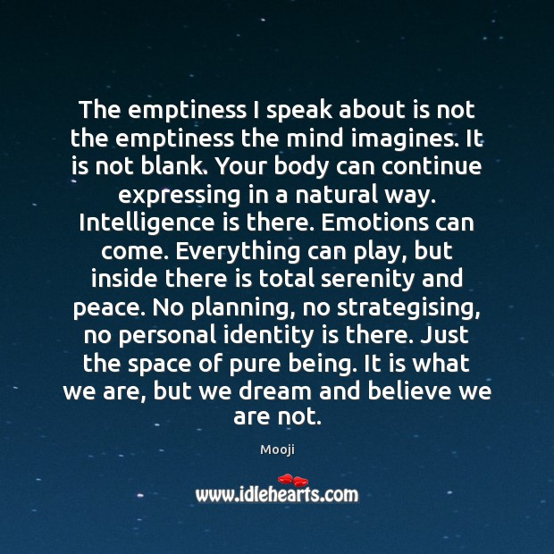 The emptiness I speak about is not the emptiness the mind imagines. Mooji Picture Quote