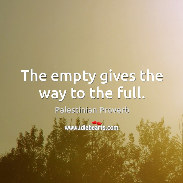 The empty gives the way to the full. Palestinian Proverbs Image