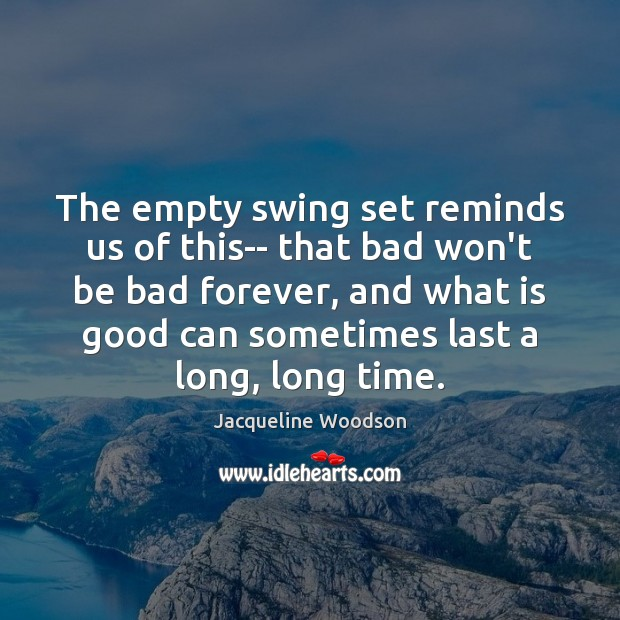 The empty swing set reminds us of this– that bad won't be Image