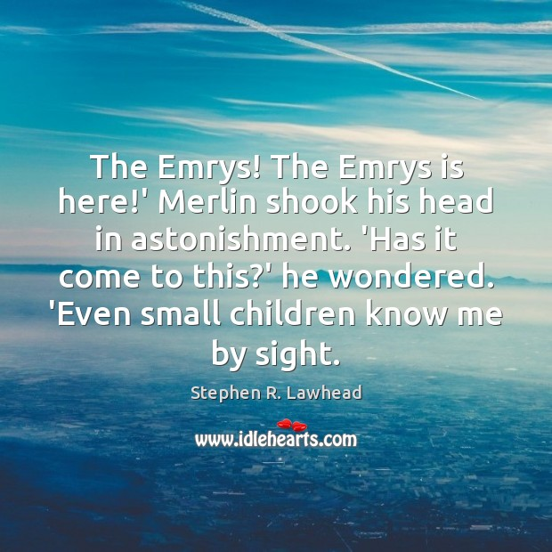 Image, The Emrys! The Emrys is here!' Merlin shook his head in