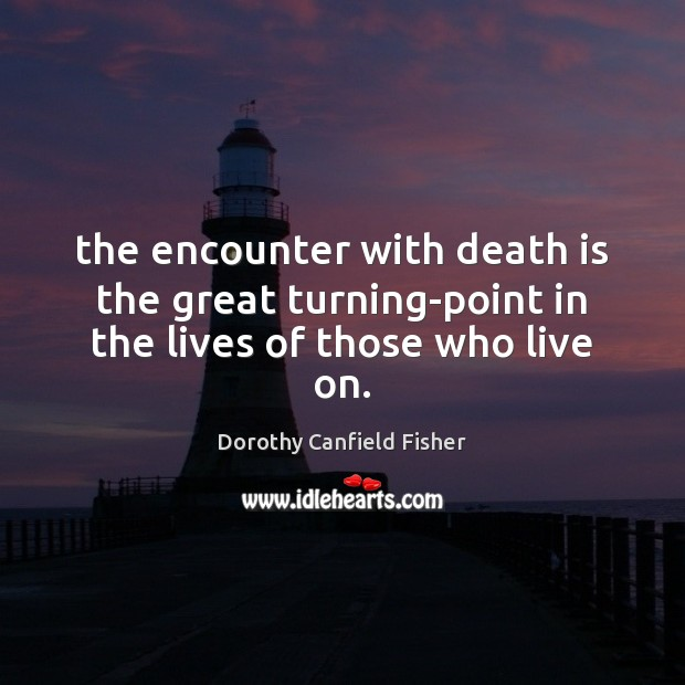 The encounter with death is the great turning-point in the lives of those who live on. Image