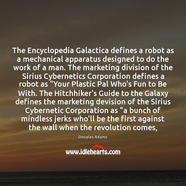 The Encyclopedia Galactica defines a robot as a mechanical apparatus designed to Image