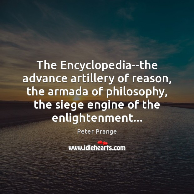 Image, The Encyclopedia–the advance artillery of reason, the armada of philosophy, the siege