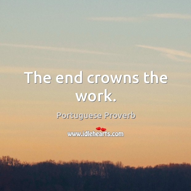 The end crowns the work. Image