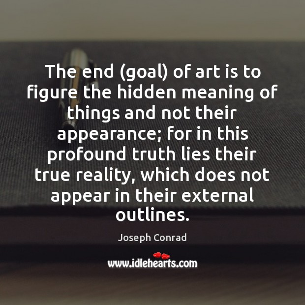 The end (goal) of art is to figure the hidden meaning of Appearance Quotes Image