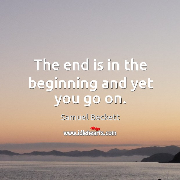 The end is in the beginning and yet you go on. Image