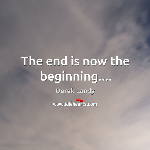 The end is now the beginning…. Image