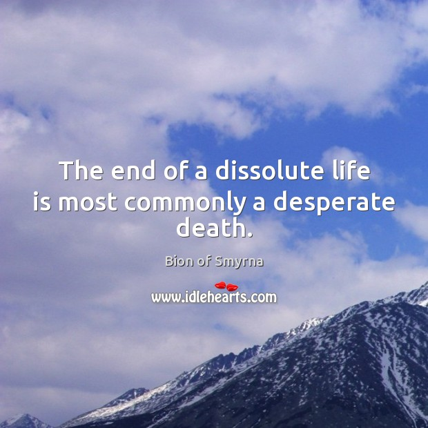 Image, The end of a dissolute life is most commonly a desperate death.
