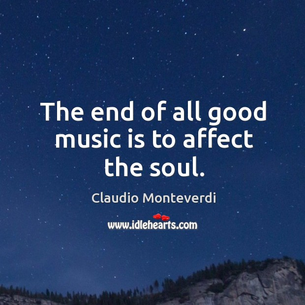 The end of all good music is to affect the soul. Image