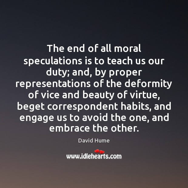 The end of all moral speculations is to teach us our duty; David Hume Picture Quote