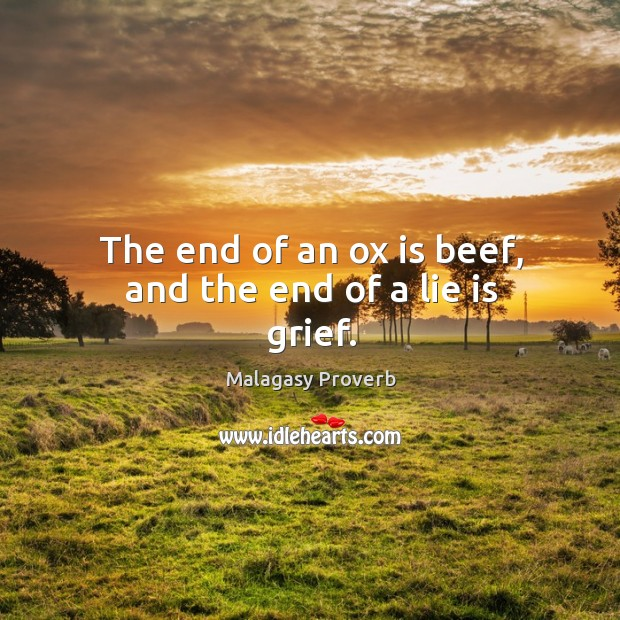 Image, The end of an ox is beef, and the end of a lie is grief.