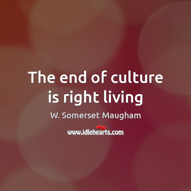 Image, The end of culture is right living