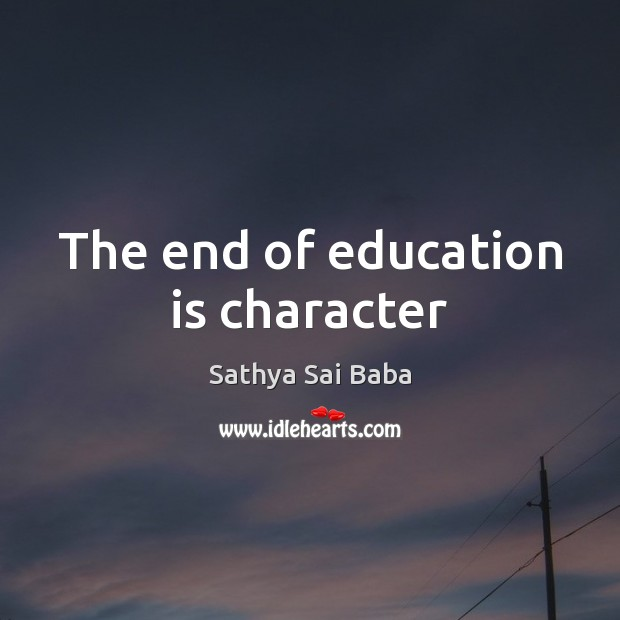 The end of education is character Sathya Sai Baba Picture Quote