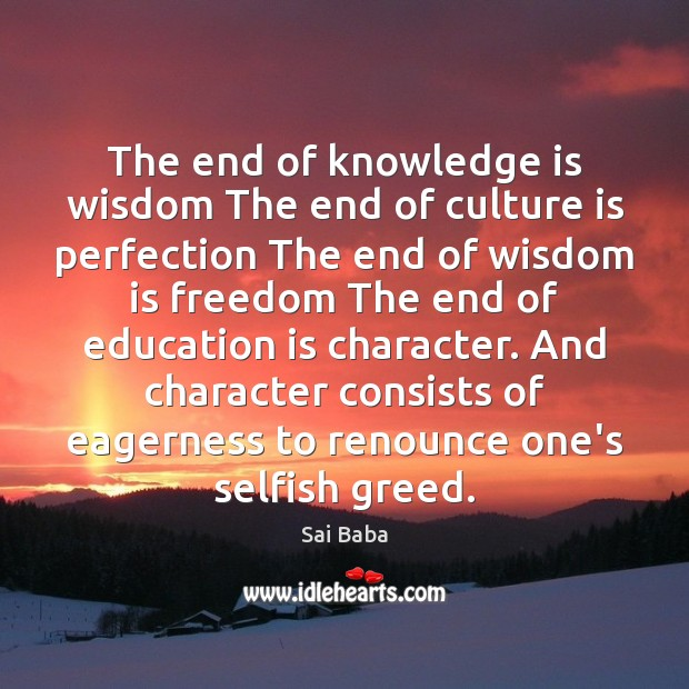 The end of knowledge is wisdom The end of culture is perfection Image