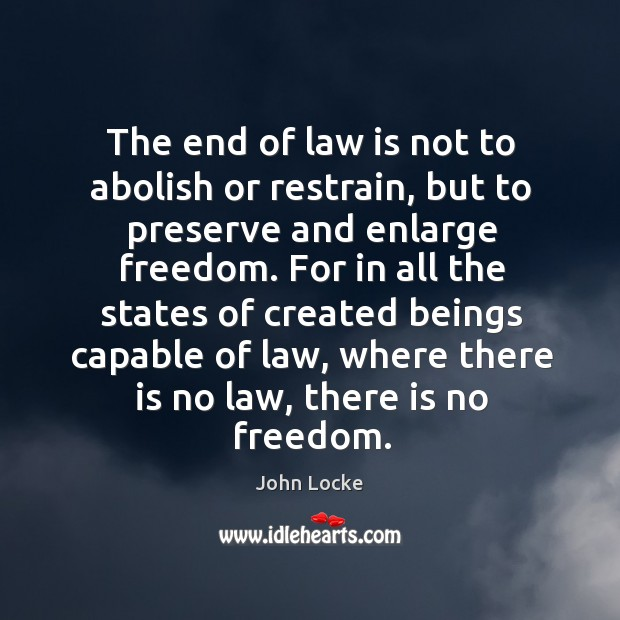 The end of law is not to abolish or restrain, but to preserve and enlarge freedom. Image