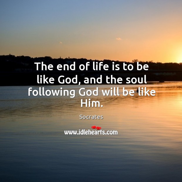 Image, The end of life is to be like god, and the soul following God will be like him.