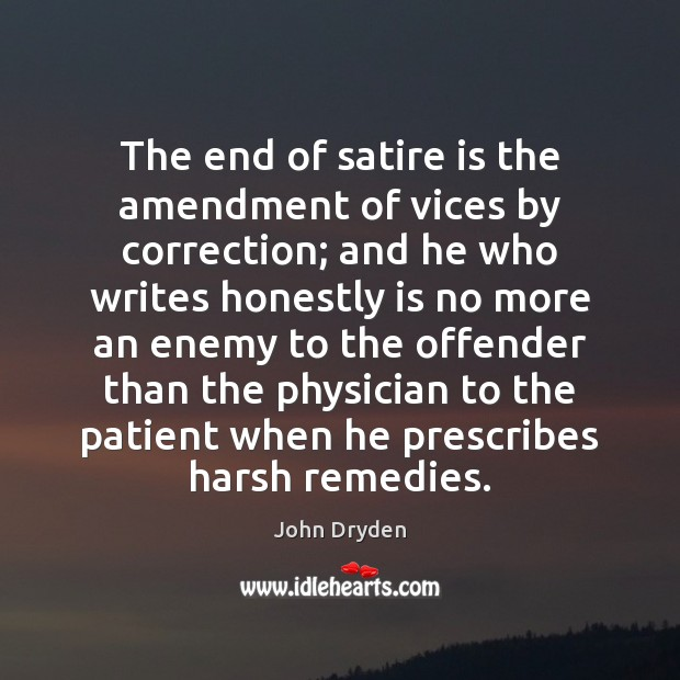 The end of satire is the amendment of vices by correction; and John Dryden Picture Quote