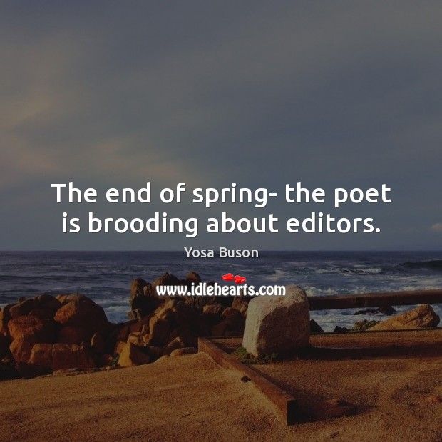 The end of spring- the poet is brooding about editors. Spring Quotes Image