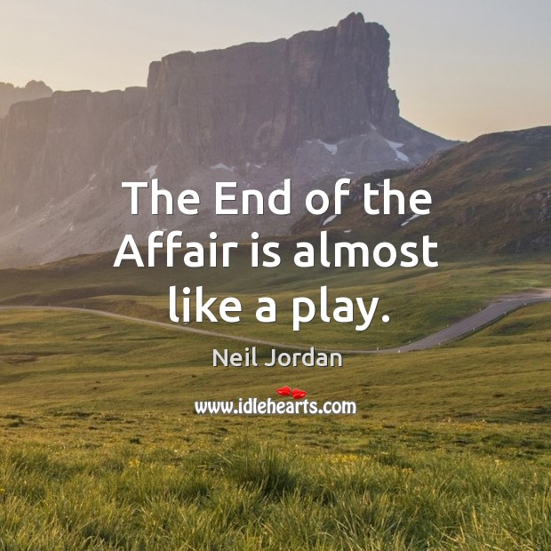 The end of the affair is almost like a play. Image
