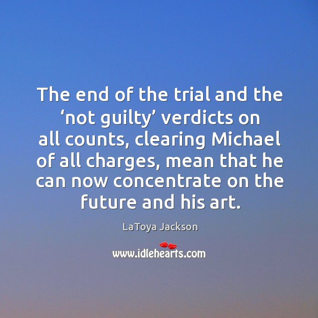 The end of the trial and the 'not guilty' verdicts on all counts LaToya Jackson Picture Quote
