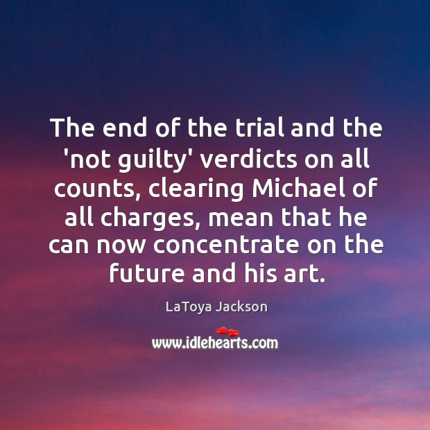 The end of the trial and the 'not guilty' verdicts on all LaToya Jackson Picture Quote
